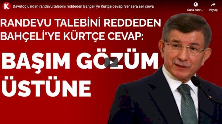 Davutoğlu'ndan randevu talebini reddeden Bahçeli'ye Kürtçe cevap: Ser sera ser çewa