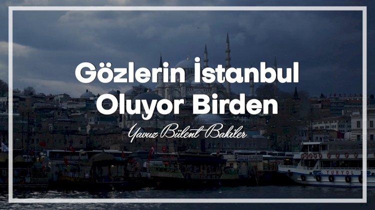 Yavuz Bülent Bâkiler | Gözlerin İstanbul Oluyor Birden