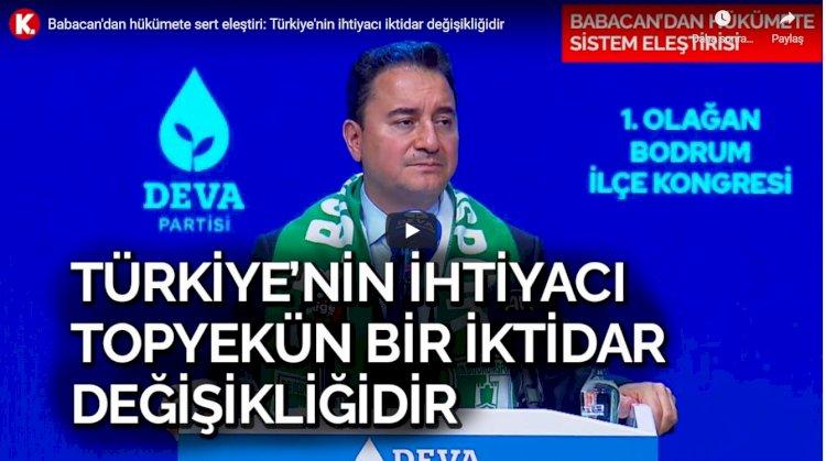 Babacan'dan hükümete sert eleştiri: Türkiye'nin ihtiyacı iktidar değişikliğidir