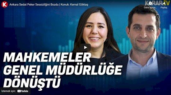 Kemal Göktaş: Mahkemeler genel müdürlüğe dönüştü