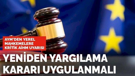 AYM'den yerel mahkemelere kritik uyarı: AİHM'in yeniden yargılama kararı uygulanmalı