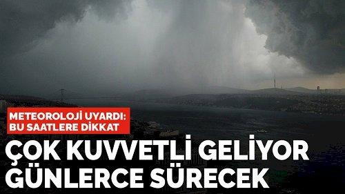 Meteoroloji uyardı: Çok kuvvetli geliyor günlerce sürecek